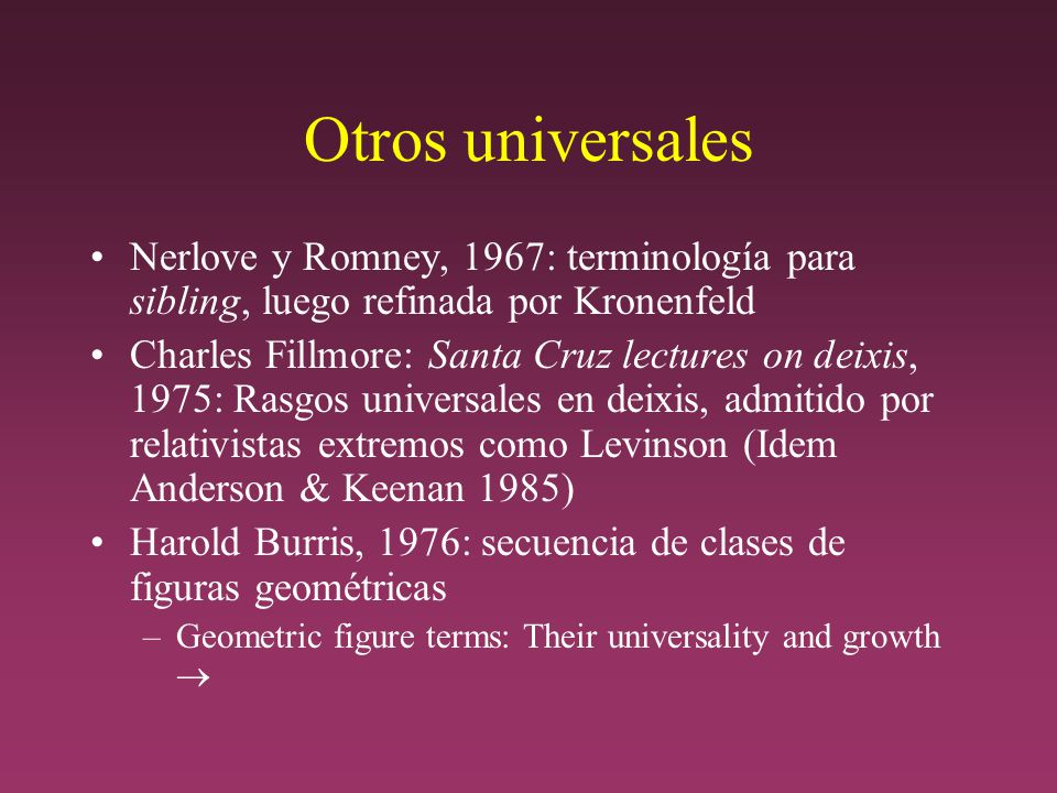 Otros universales Nerlove y Romney, 1967: terminología para sibling, luego refinada por Kronenfeld.