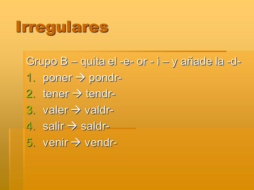 Irregulares Grupo B – quita el -e- or - i – y añade la -d-