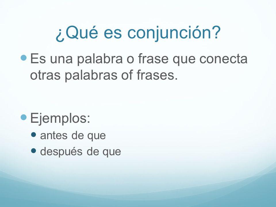 ¿Qué es conjunción Es una palabra o frase que conecta otras palabras of frases. Ejemplos: antes de que.