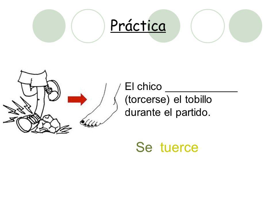 Práctica Se tuerce El chico ____________ (torcerse) el tobillo