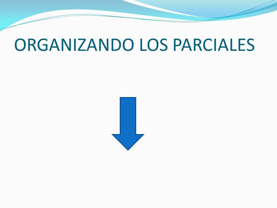 ORGANIZANDO LOS PARCIALES