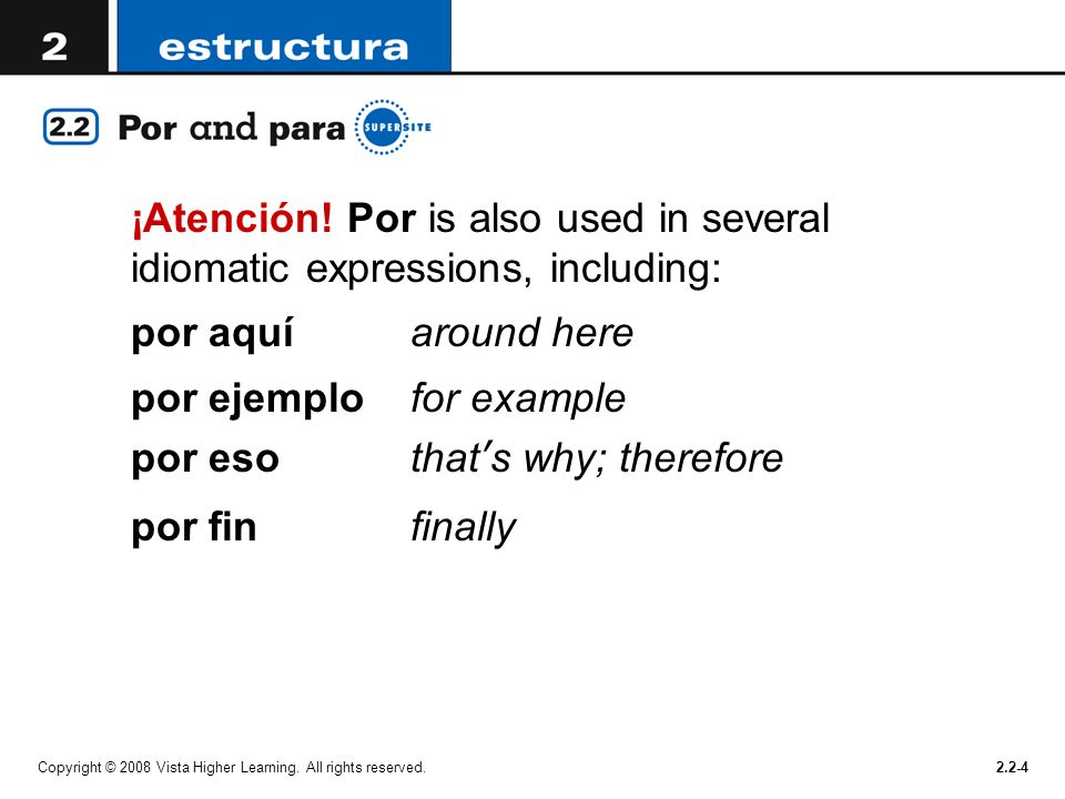 por ejemplo for example por eso that's why; therefore por fin finally