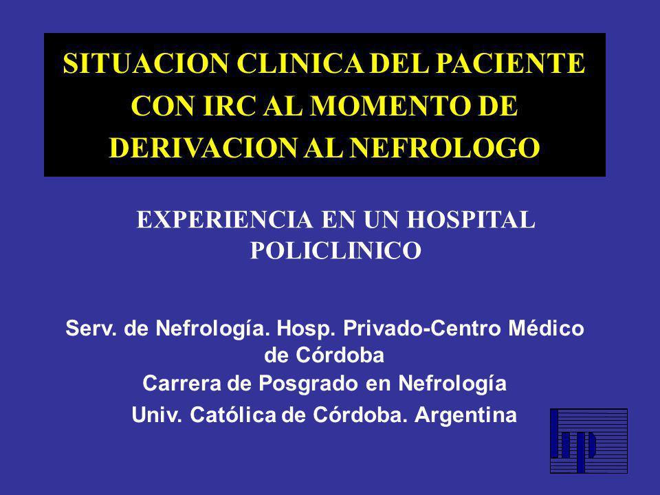 SITUACION CLINICA DEL PACIENTE CON IRC AL MOMENTO DE DERIVACION AL NEFROLOGO