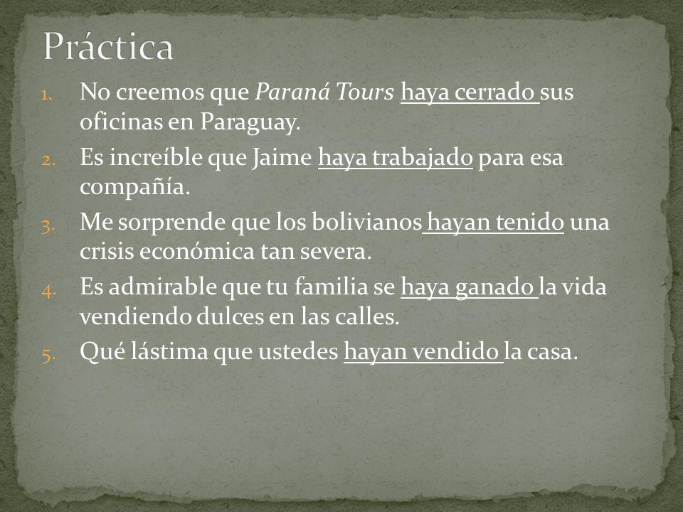 Práctica No creemos que Paraná Tours haya cerrado sus oficinas en Paraguay. Es increíble que Jaime haya trabajado para esa compañía.