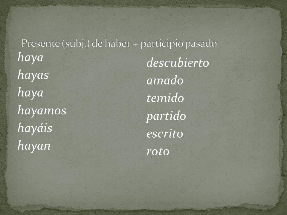 Presente (subj.) de haber + participio pasado