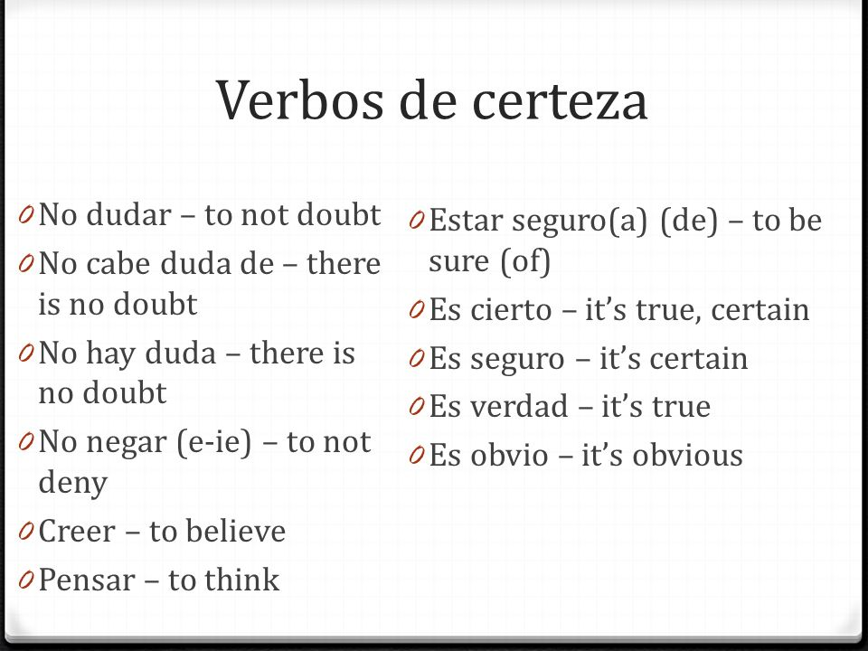 Verbos de certeza No dudar – to not doubt