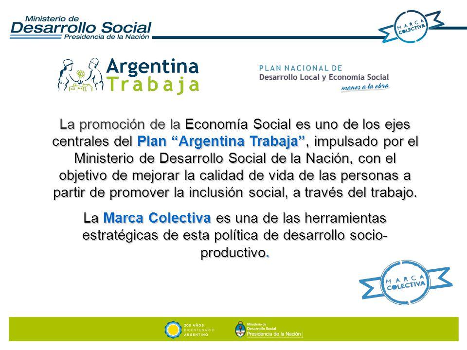 La promoción de la Economía Social es uno de los ejes centrales del Plan Argentina Trabaja , impulsado por el Ministerio de Desarrollo Social de la Nación, con el objetivo de mejorar la calidad de vida de las personas a partir de promover la inclusión social, a través del trabajo.