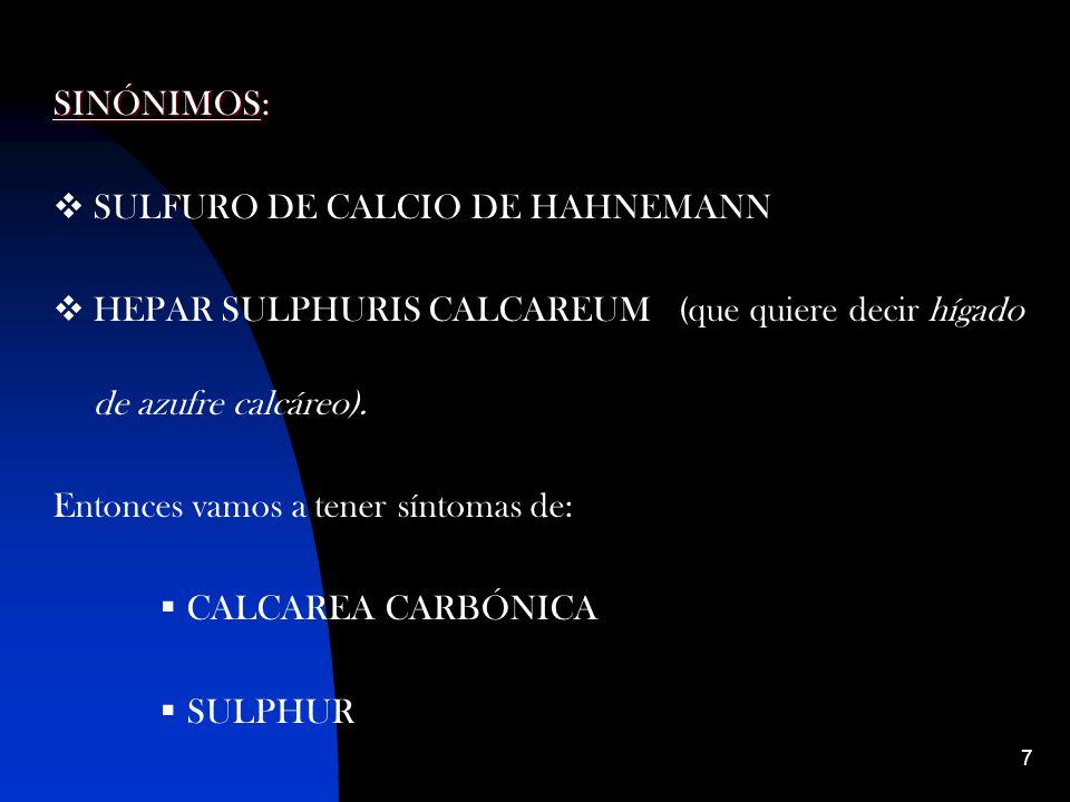SINÓNIMOS: SULFURO DE CALCIO DE HAHNEMANN. HEPAR SULPHURIS CALCAREUM (que quiere decir hígado de azufre calcáreo).