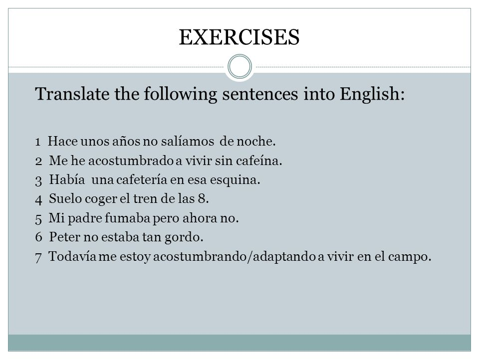 EXERCISES Translate the following sentences into English: