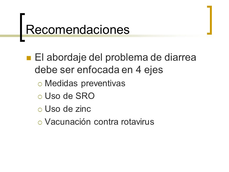 RecomendacionesEl abordaje del problema de diarrea debe ser enfocada en 4 ejes. Medidas preventivas.