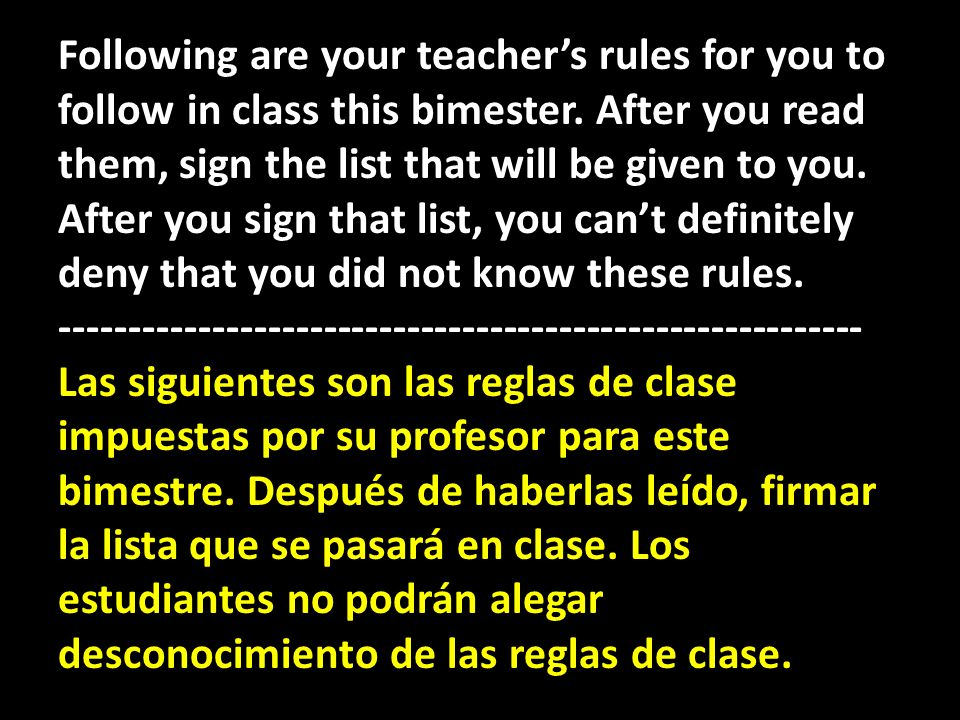 Following are your teacher's rules for you to follow in class this bimester.