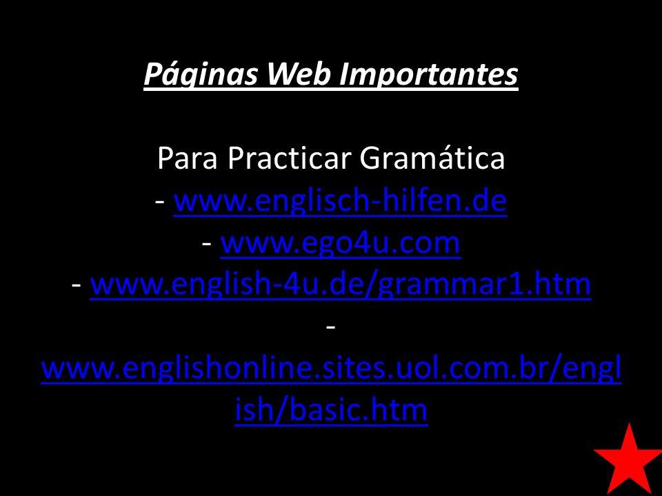 Páginas Web Importantes Para Practicar Gramática - www.englisch-hilfen.de - www.ego4u.com - www.english-4u.de/grammar1.htm -www.englishonline.sites.uol.com.br/english/basic.htm