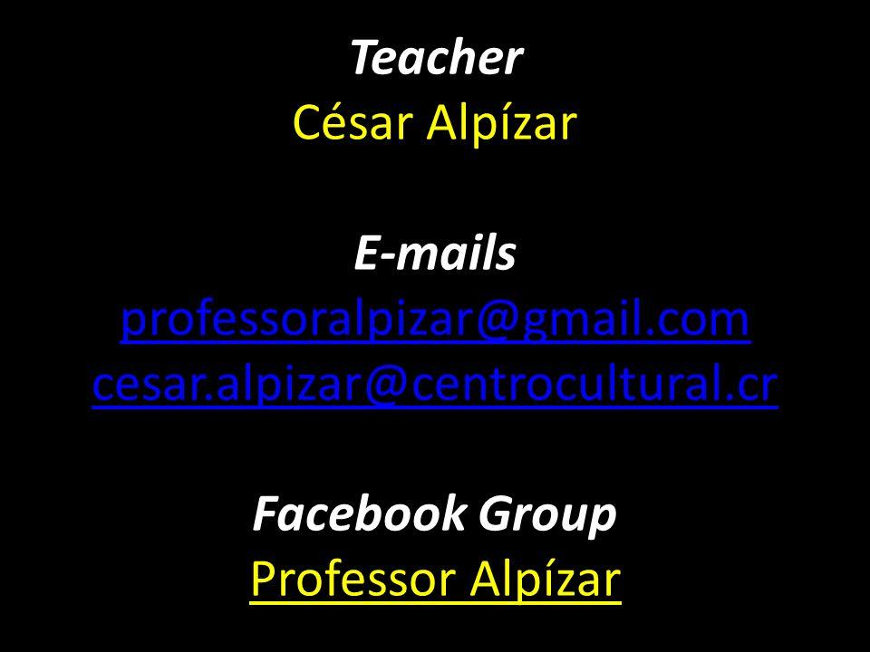 Teacher César Alpízar E-mails professoralpizar@gmail. com cesar