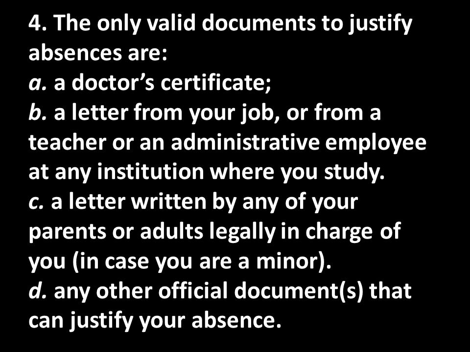 4. The only valid documents to justify absences are: a