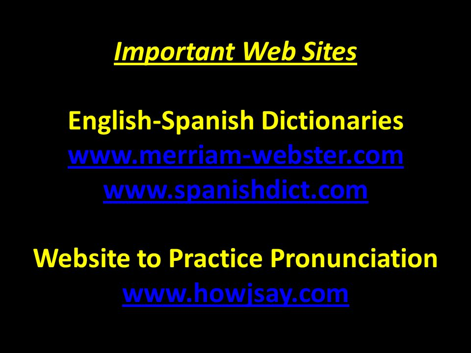 Important Web Sites English-Spanish Dictionaries www. merriam-webster