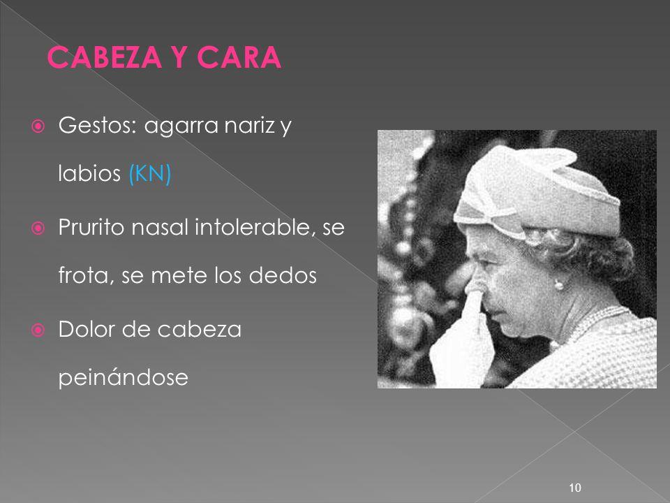 CABEZA Y CARA Gestos: agarra nariz y labios (KN)
