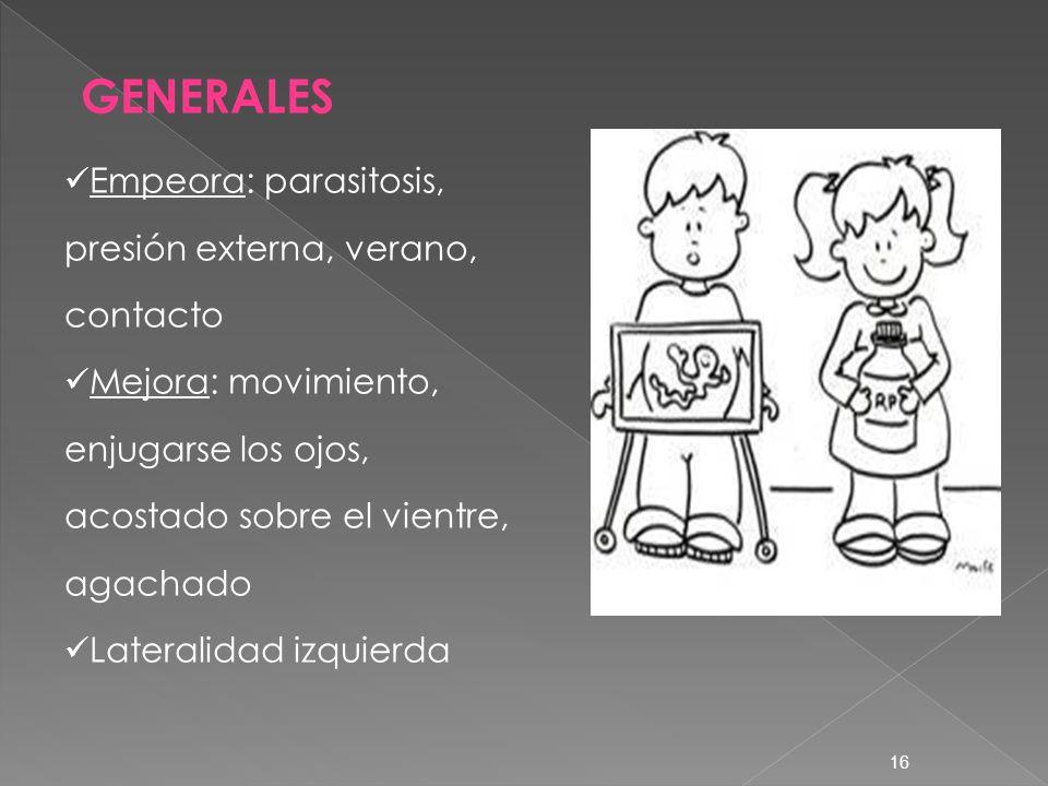 GENERALES Empeora: parasitosis, presión externa, verano, contacto