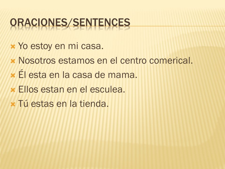 Oraciones/sentences Yo estoy en mi casa.