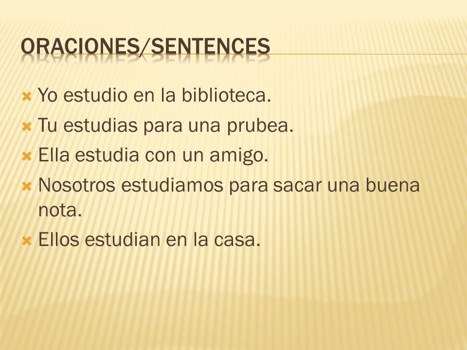 Oraciones/sentences Yo estudio en la biblioteca.