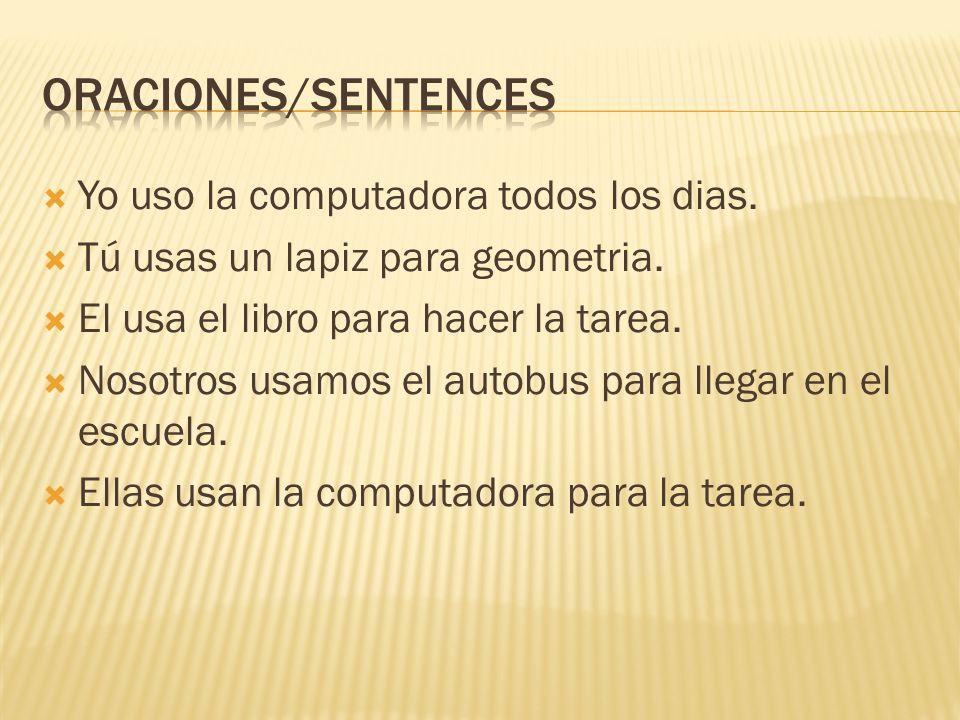 Oraciones/sentences Yo uso la computadora todos los dias.