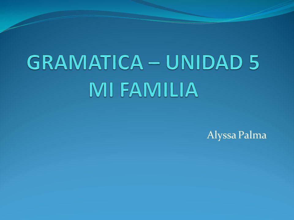 GRAMATICA – UNIDAD 5 MI FAMILIA