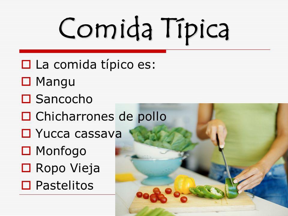 Comida Típica La comida típico es: Mangu Sancocho