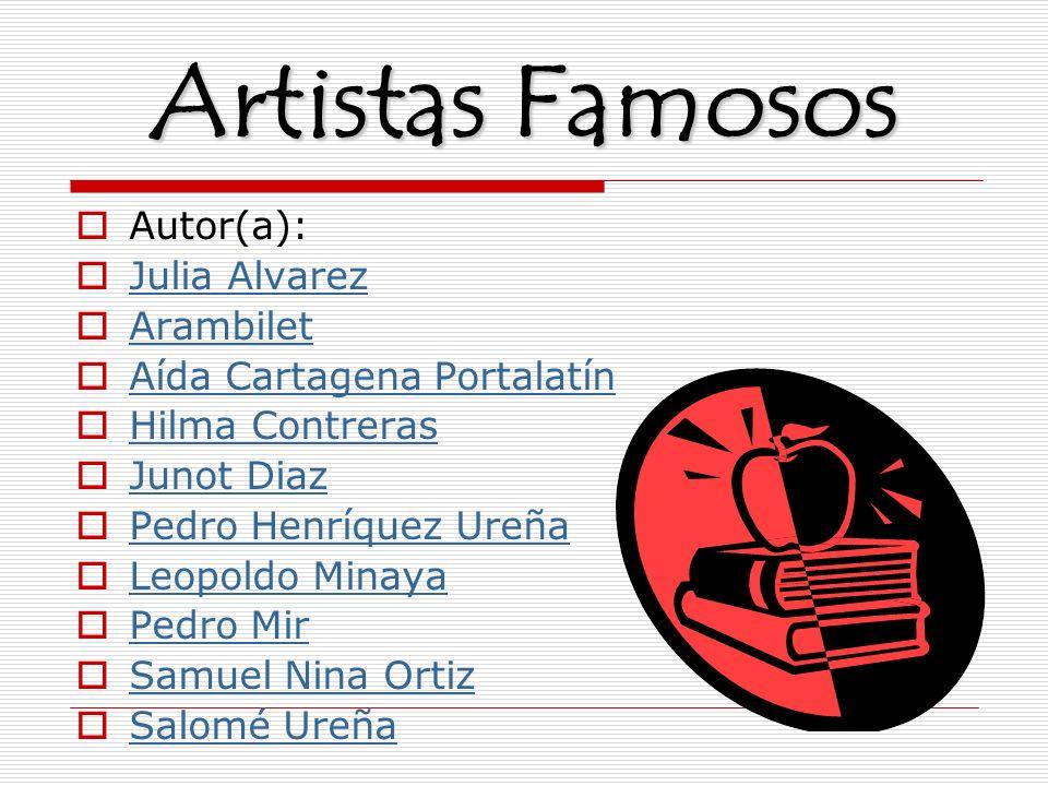 Artistas Famosos Autor(a): Julia Alvarez Arambilet