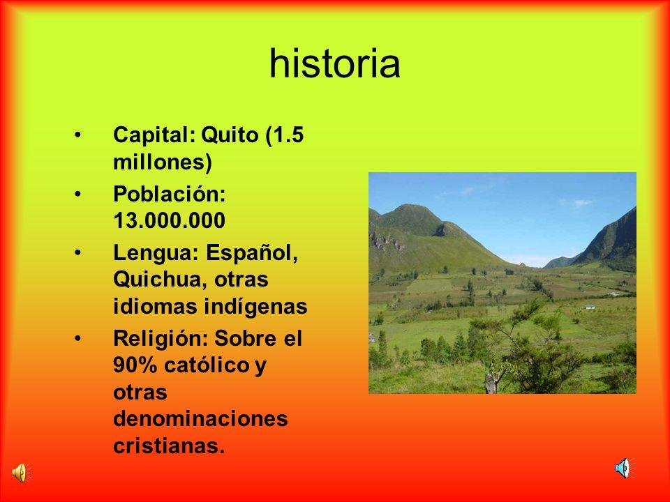 historia Capital: Quito (1.5 millones) Población: 13.000.000