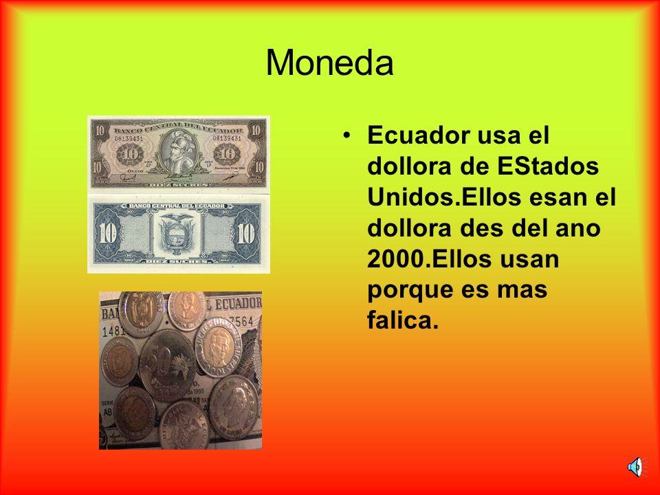 MonedaEcuador usa el dollora de EStados Unidos.Ellos esan el dollora des del ano 2000.Ellos usan porque es mas falica.