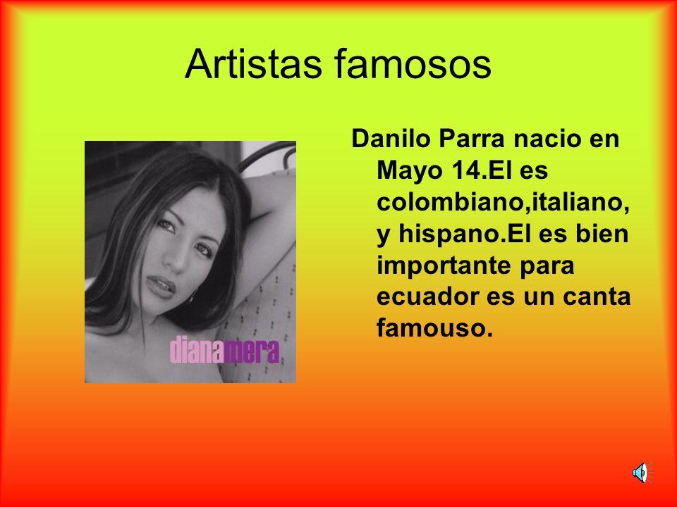 Artistas famosos Danilo Parra nacio en Mayo 14.El es colombiano,italiano,y hispano.El es bien importante para ecuador es un canta famouso.