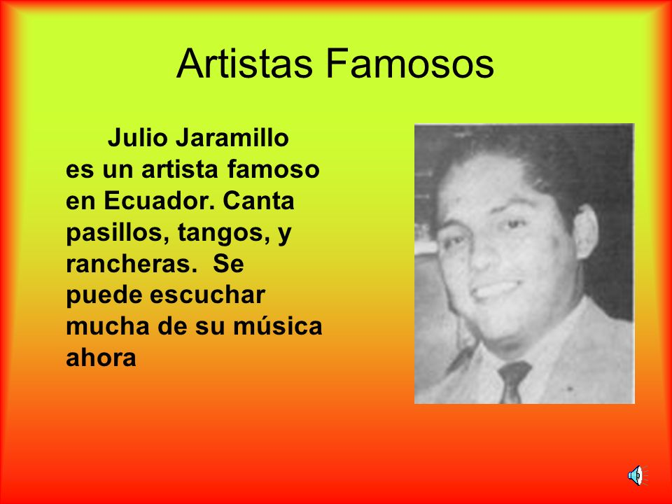 Artistas FamososJulio Jaramillo es un artista famoso en Ecuador.