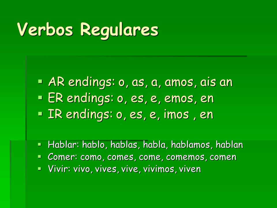 Verbos Regulares AR endings: o, as, a, amos, ais an