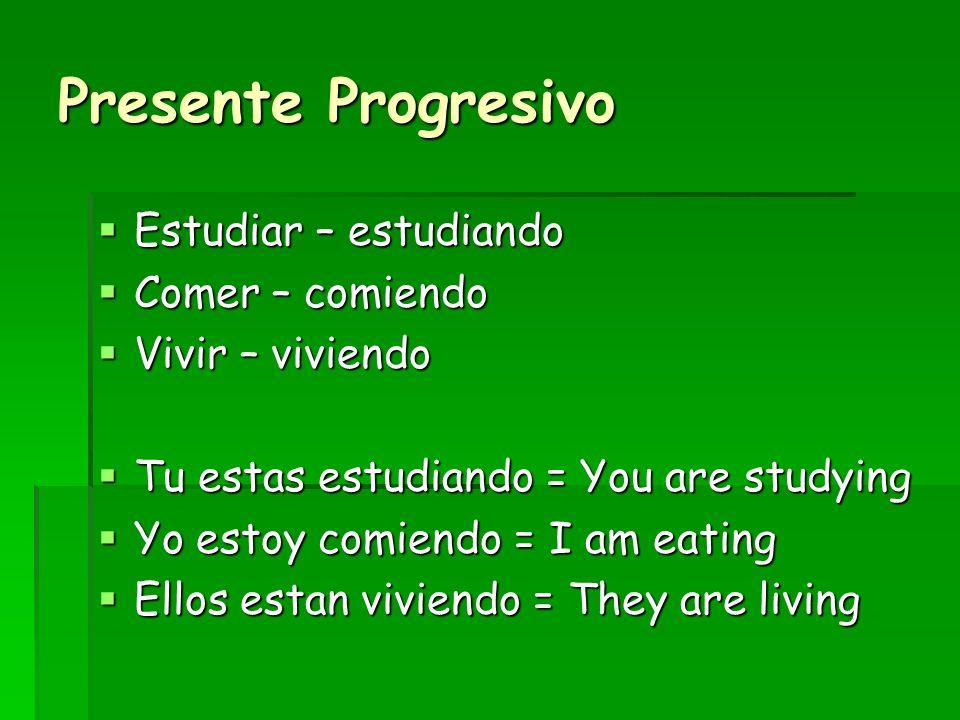 Presente Progresivo Estudiar – estudiando Comer – comiendo