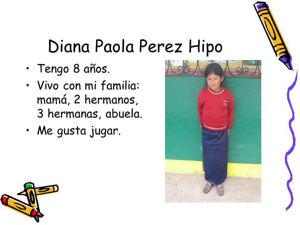 Diana Paola Perez Hipo Tengo 8 años.