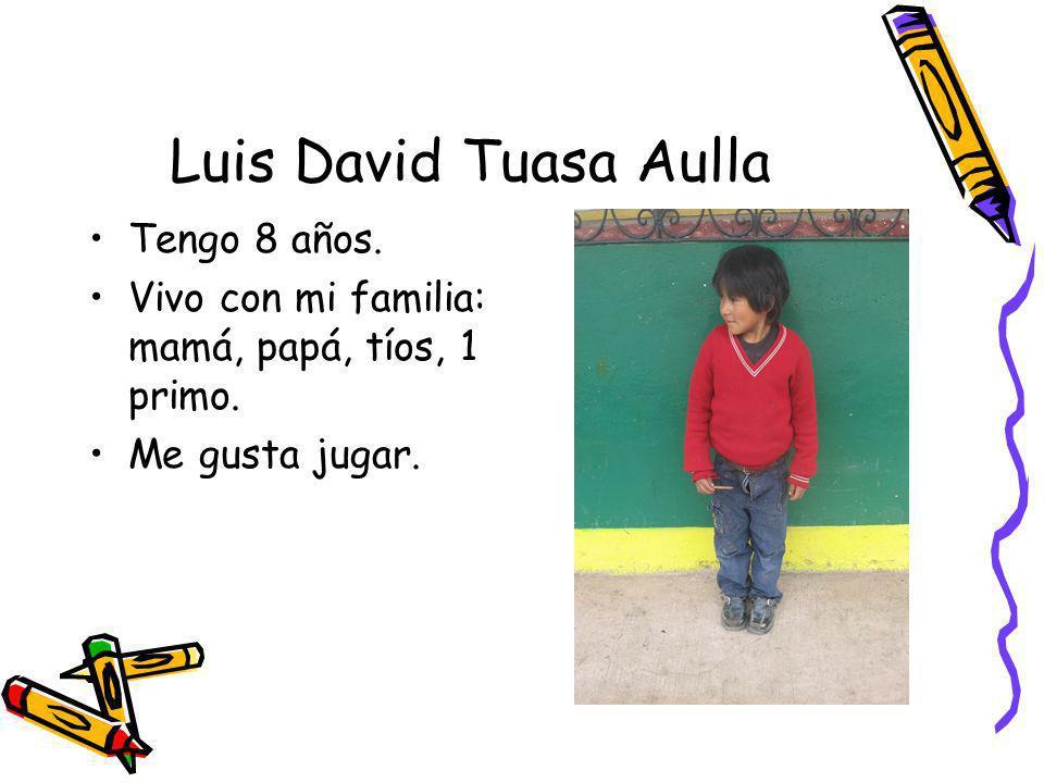 Luis David Tuasa Aulla Tengo 8 años.