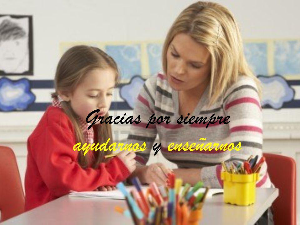 Gracias por siempre ayudarnos y enseñarnos