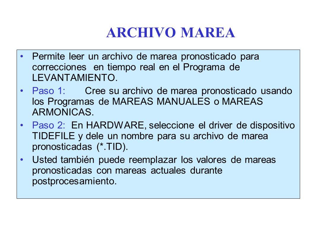 ARCHIVO MAREA Permite leer un archivo de marea pronosticado para correcciones en tiempo real en el Programa de LEVANTAMIENTO.