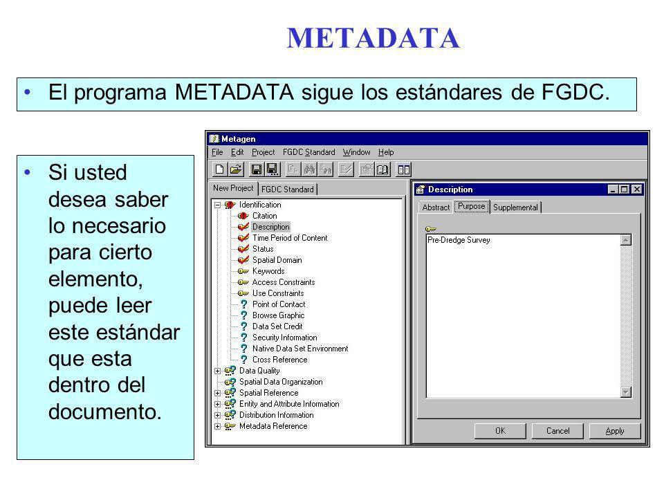 METADATA El programa METADATA sigue los estándares de FGDC.
