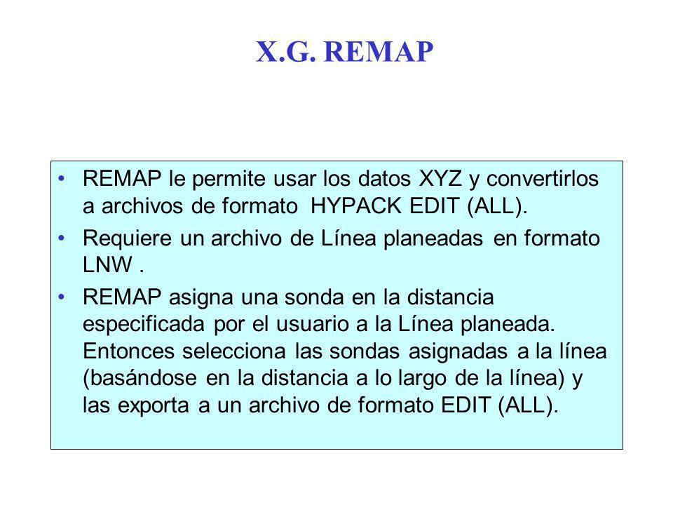 X.G. REMAP REMAP le permite usar los datos XYZ y convertirlos a archivos de formato HYPACK EDIT (ALL).