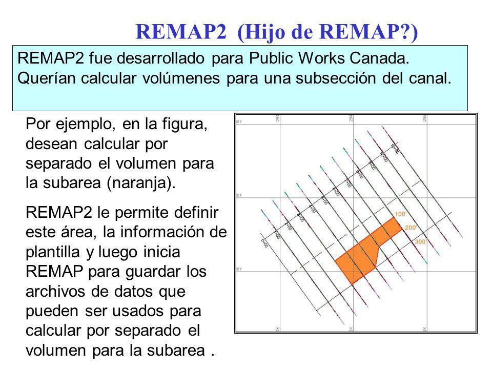 REMAP2 (Hijo de REMAP ) REMAP2 fue desarrollado para Public Works Canada. Querían calcular volúmenes para una subsección del canal.