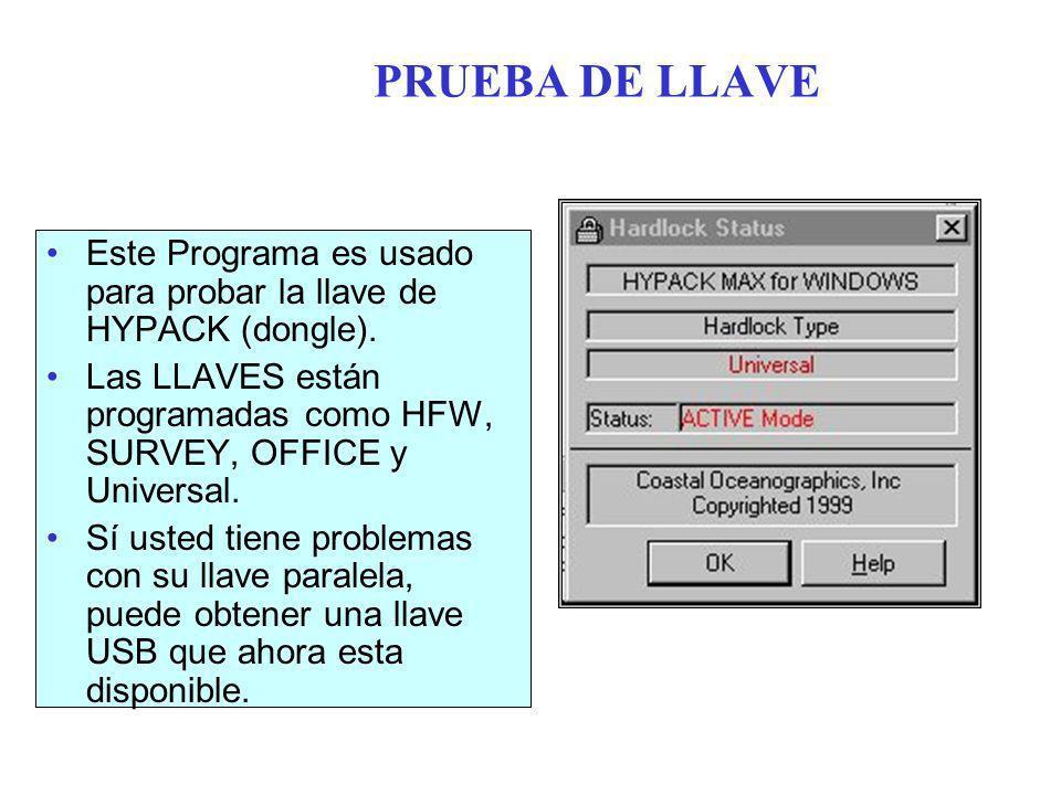 PRUEBA DE LLAVE Este Programa es usado para probar la llave de HYPACK (dongle). Las LLAVES están programadas como HFW, SURVEY, OFFICE y Universal.