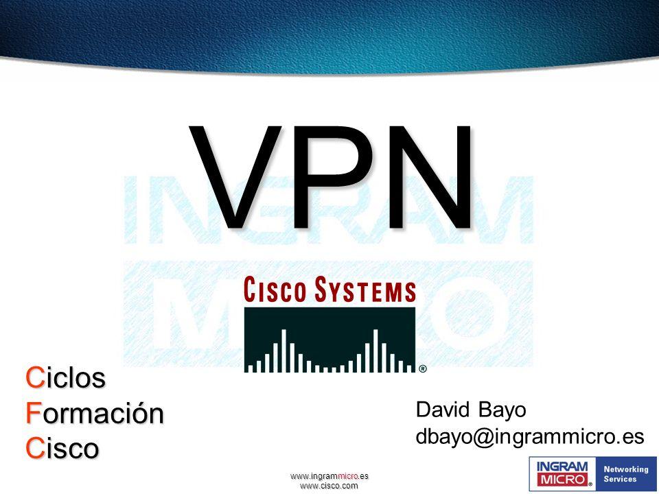 VPN Ciclos Formación Cisco David Bayo dbayo@ingrammicro.es
