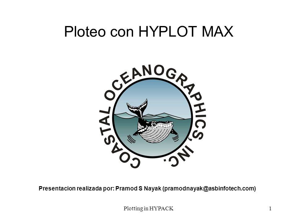 Ploteo con HYPLOT MAX Presentacion realizada por: Pramod S Nayak (pramodnayak@asbinfotech.com) Plotting in HYPACK.