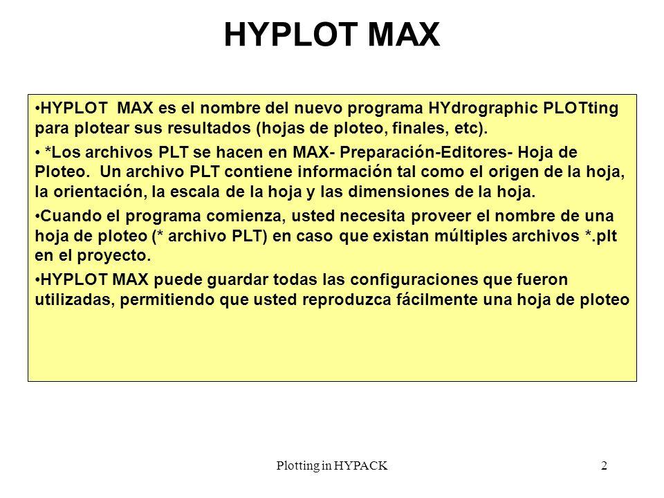 HYPLOT MAX HYPLOT MAX es el nombre del nuevo programa HYdrographic PLOTting para plotear sus resultados (hojas de ploteo, finales, etc).