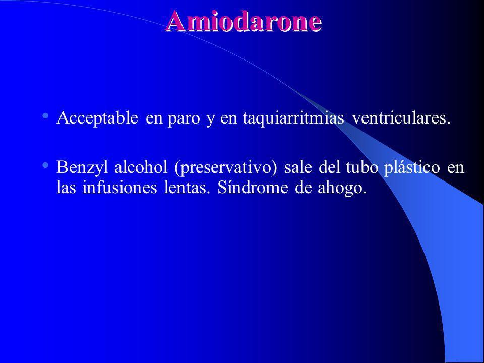 Amiodarone Acceptable en paro y en taquiarritmias ventriculares.