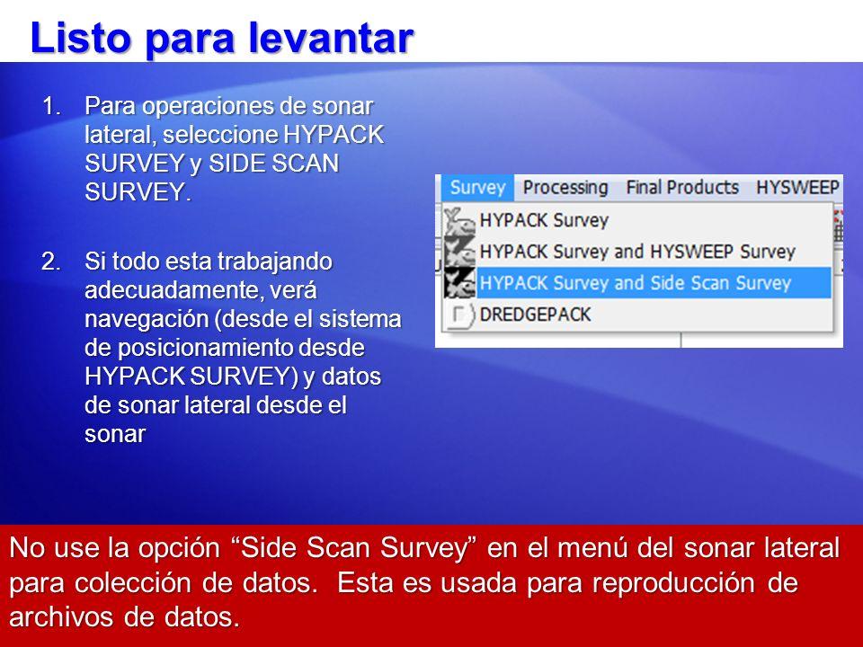 Listo para levantar Para operaciones de sonar lateral, seleccione HYPACK SURVEY y SIDE SCAN SURVEY.