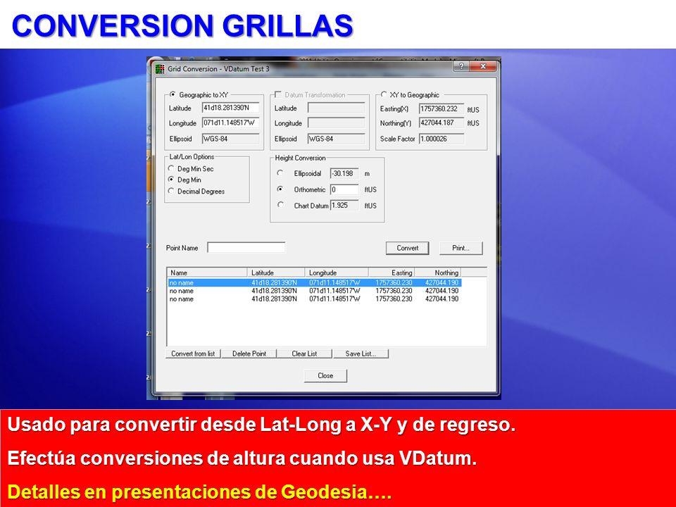 CONVERSION GRILLAS Usado para convertir desde Lat-Long a X-Y y de regreso. Efectúa conversiones de altura cuando usa VDatum.
