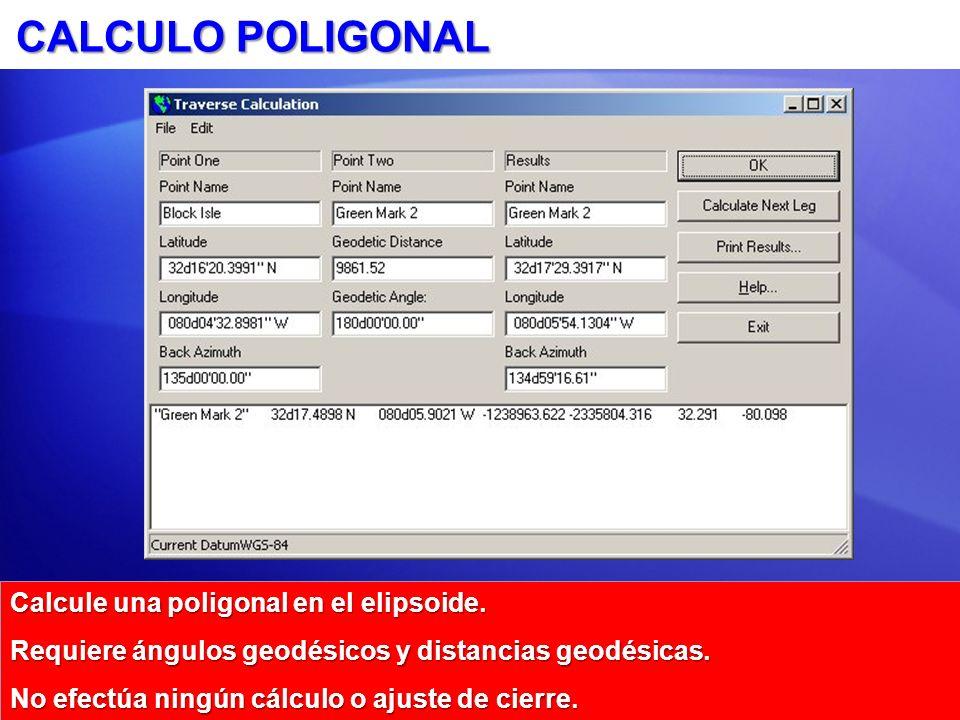 CALCULO POLIGONAL Calcule una poligonal en el elipsoide.