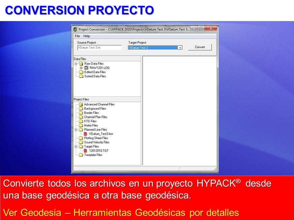 CONVERSION PROYECTO Convierte todos los archivos en un proyecto HYPACK® desde una base geodésica a otra base geodésica.