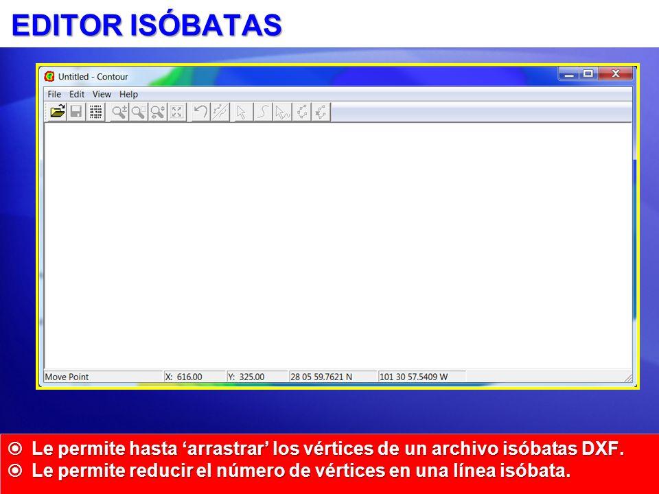 EDITOR ISÓBATAS Le permite hasta 'arrastrar' los vértices de un archivo isóbatas DXF.